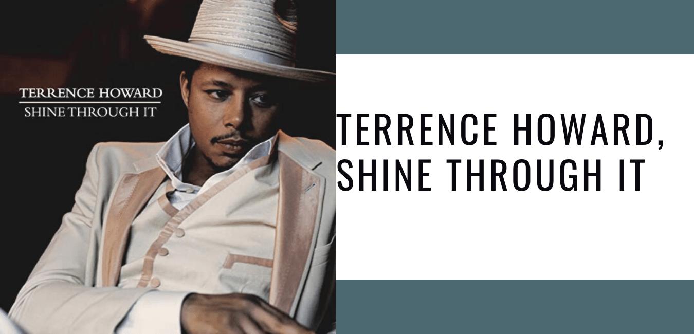 Terrence Howard, Shine Through It
