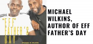 Micheal Wilkins - Eff Fathers day